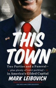Mark Leibovich, This Town (Penguin Group, 2013)