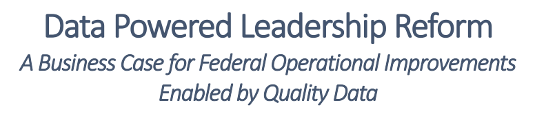 Data Powered Leadership Reform: A Business Case for Federal Operational Improvements Enabled by Quality Data